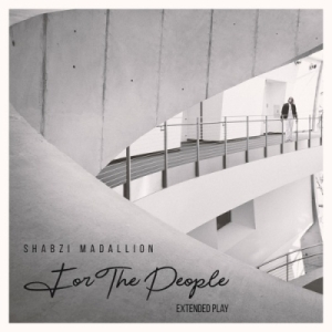 For The People EP BY ShabZi Madallion